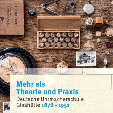 2018_Ausstellung_Mehr als Theorie und Praxis_Deutsche Uhrmacherschule Glashütte 1878-1951